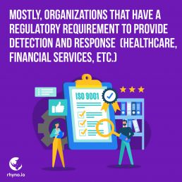 Many companies have regulation on cybersecurity. Healthcare, Financial, MDR Services