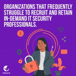 Organizations that frequently struggle to recruit and retain in-demand it security professionals